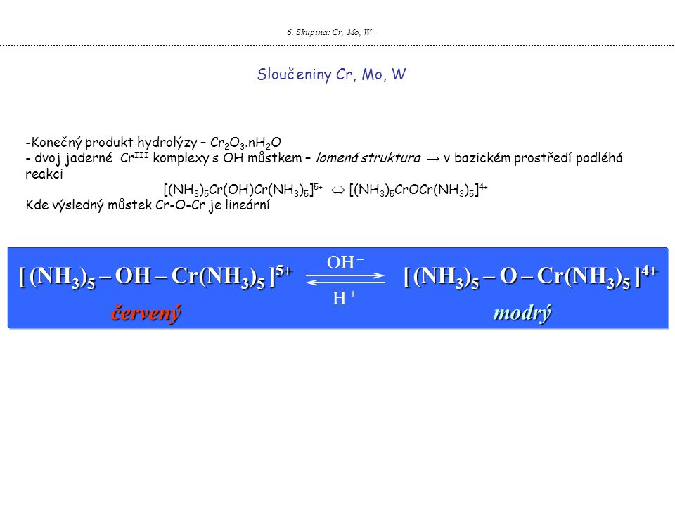 [ (NH3)5 – OH – Cr(NH3)5 ]5+ [ (NH3)5 – O – Cr(NH3)5 ]4+